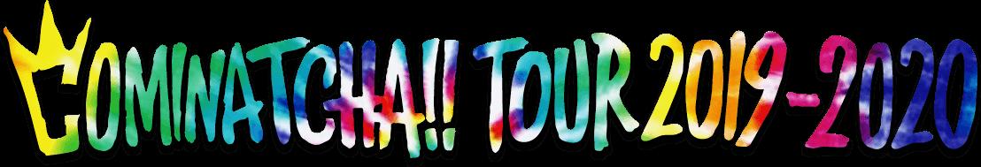 COMINATCHA!! TOUR 2019-2020